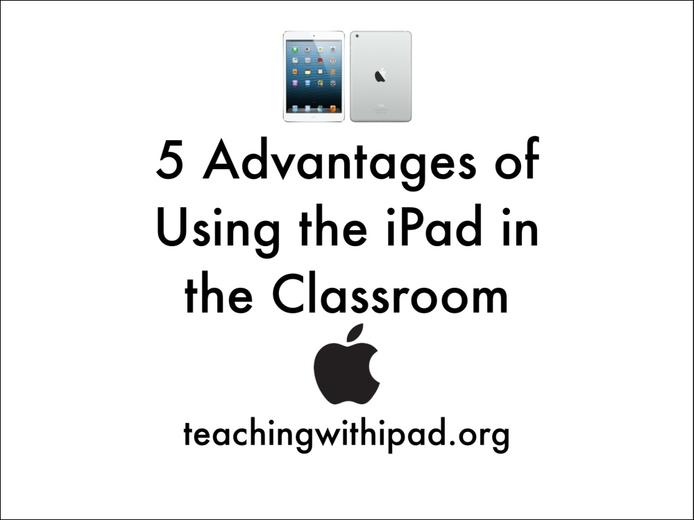 5 Advantages of Using the iPad in the Classroom (1/6)